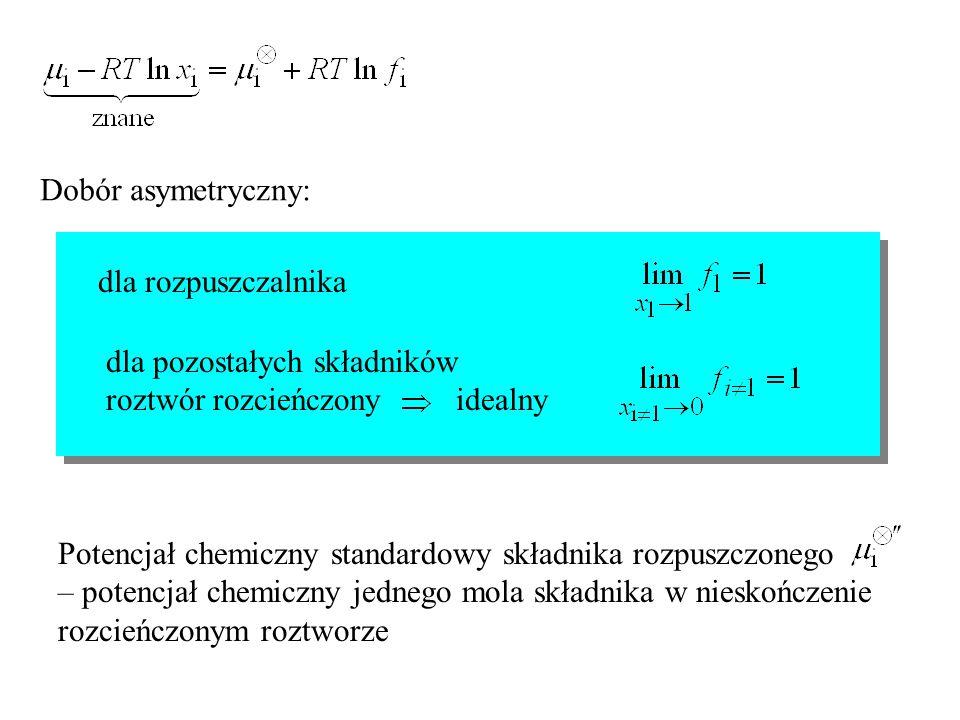 Dobór asymetryczny: dla rozpuszczalnika. dla pozostałych składników. roztwór rozcieńczony idealny.