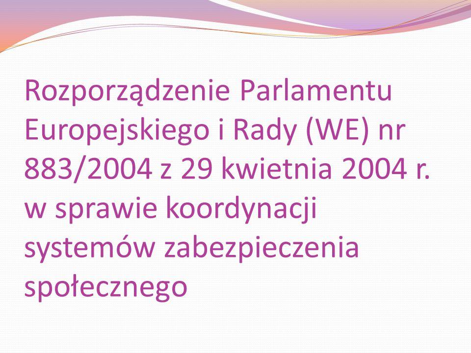 Rozporządzenie Parlamentu Europejskiego i Rady (WE) nr 883/2004 z 29 kwietnia 2004 r.