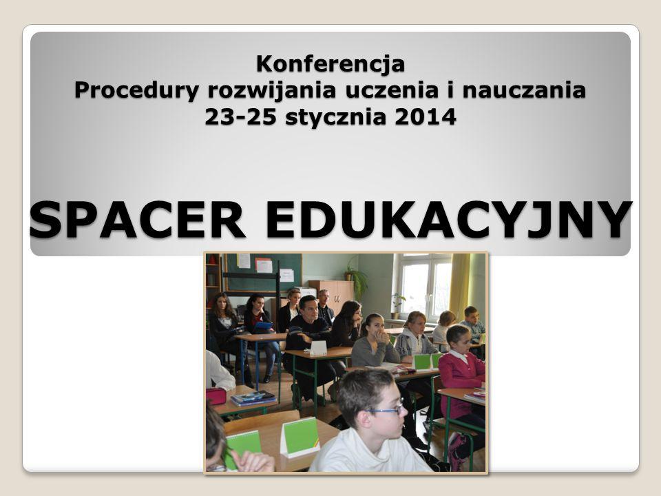 Konferencja Procedury rozwijania uczenia i nauczania 23-25 stycznia 2014 SPACER EDUKACYJNY