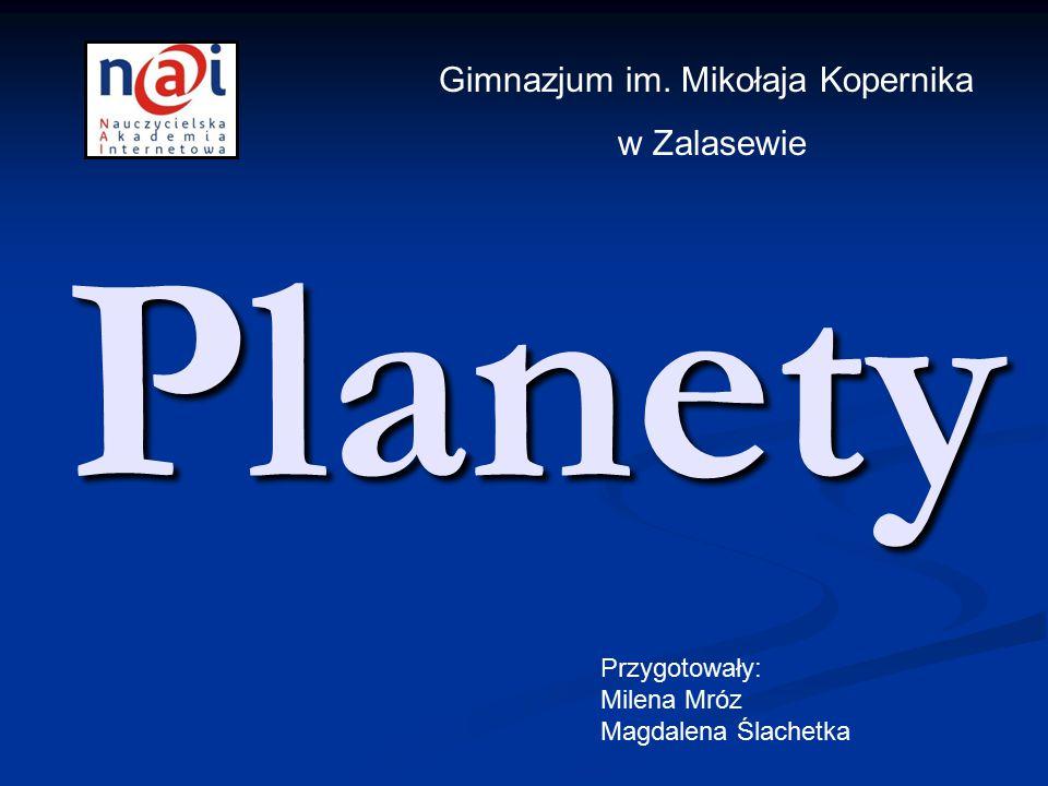 Planety Gimnazjum im. Mikołaja Kopernika w Zalasewie Przygotowały: