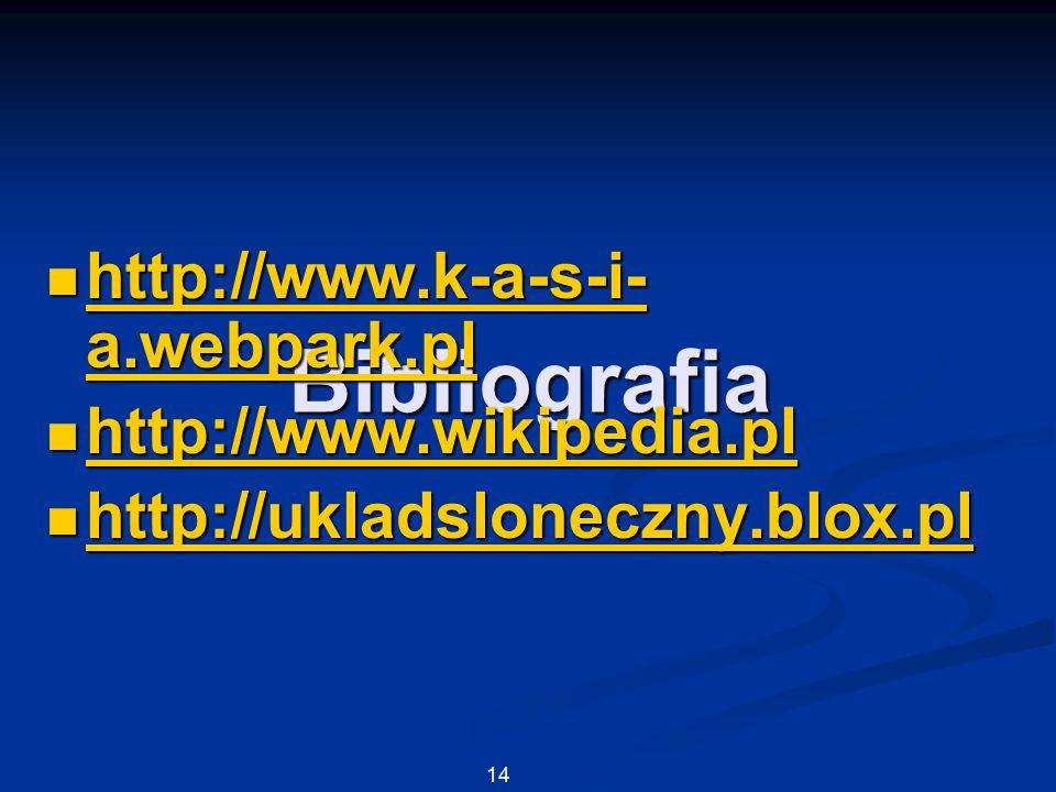 Bibliografia http://www.k-a-s-i-a.webpark.pl http://www.wikipedia.pl