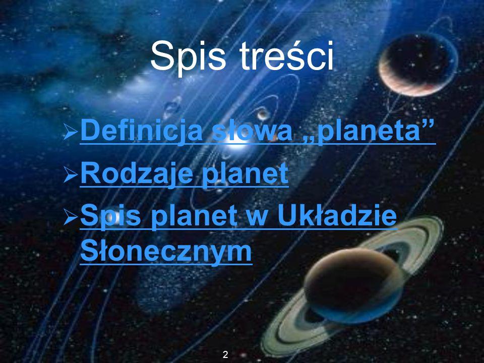 """Spis treści Definicja słowa """"planeta Rodzaje planet"""