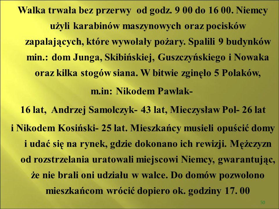 16 lat, Andrzej Samolczyk- 43 lat, Mieczysław Pol- 26 lat