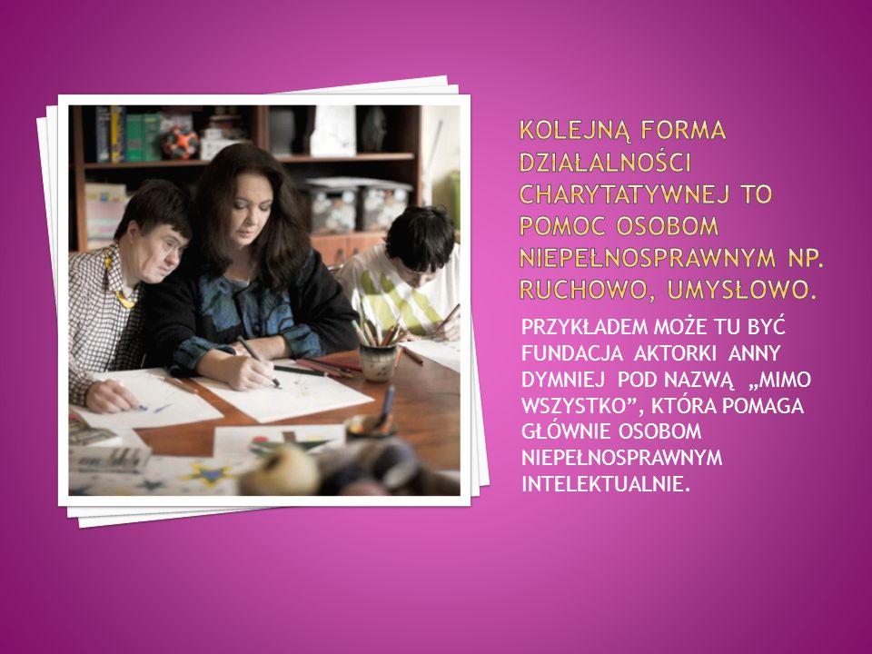 Kolejną forma działalności charytatywnej to pomoc osobom niepełnosprawnym NP. RUCHOWO, UMYSŁOWO.