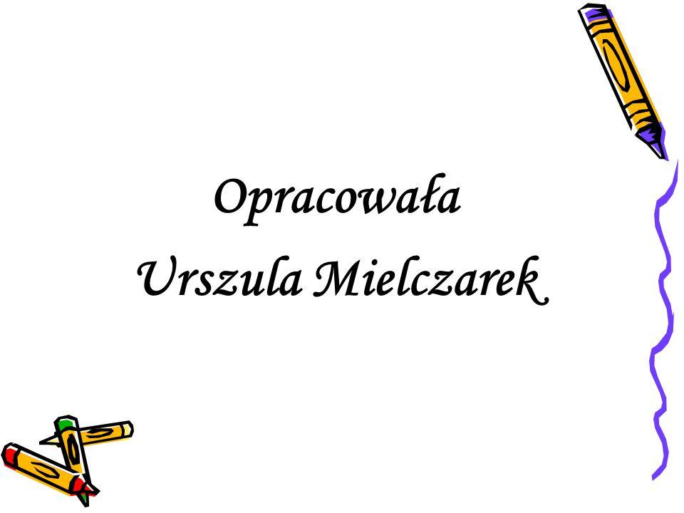 Opracowała Urszula Mielczarek