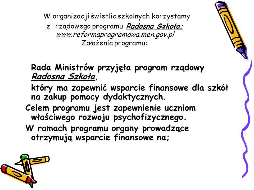W organizacji świetlic szkolnych korzystamy z rządowego programu Radosna Szkoła; www.reformaprogramowa.men.gov.pl Założenia programu: