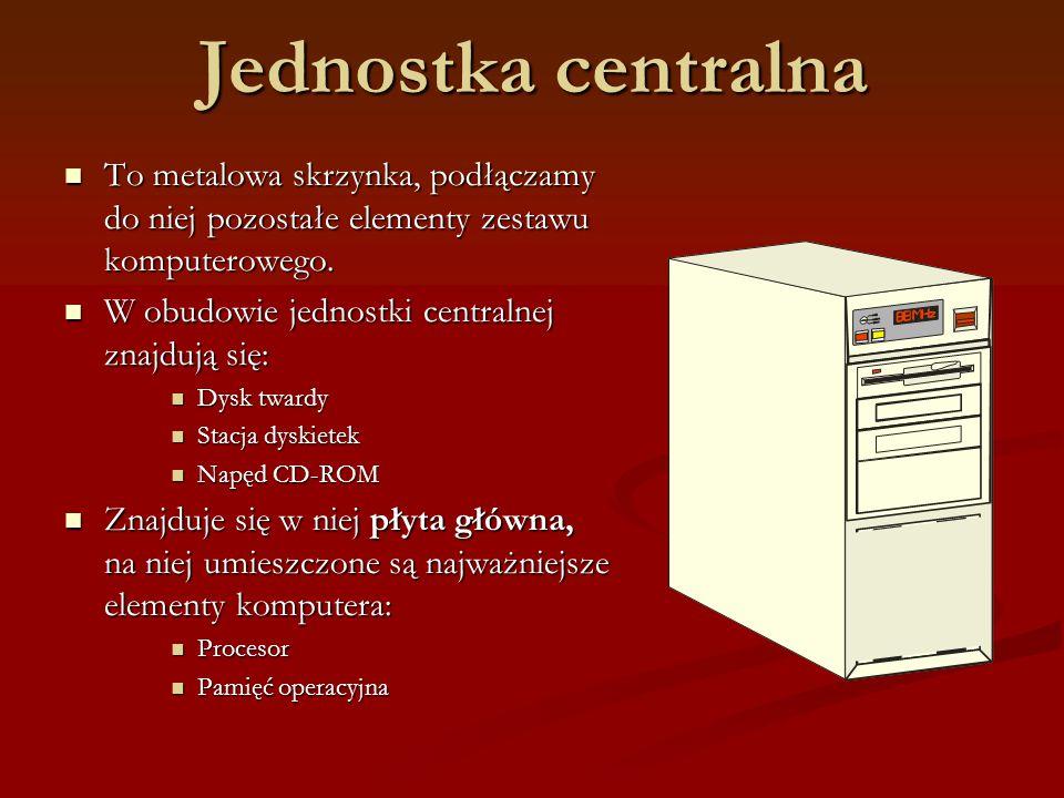Jednostka centralna To metalowa skrzynka, podłączamy do niej pozostałe elementy zestawu komputerowego.