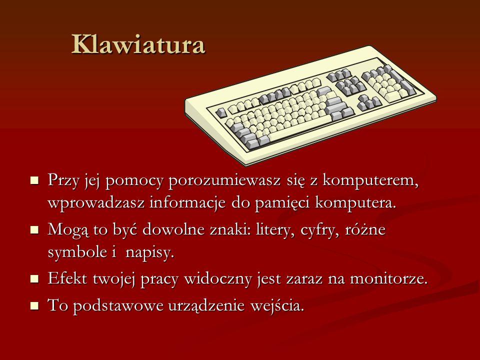 Klawiatura Przy jej pomocy porozumiewasz się z komputerem, wprowadzasz informacje do pamięci komputera.