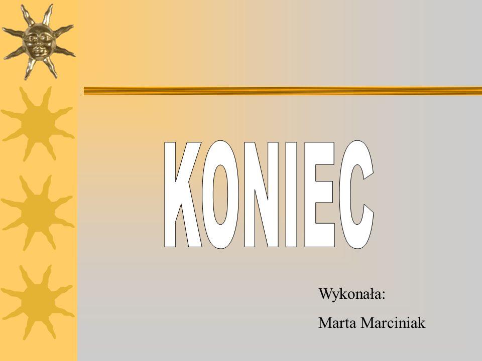 KONIEC Wykonała: Marta Marciniak