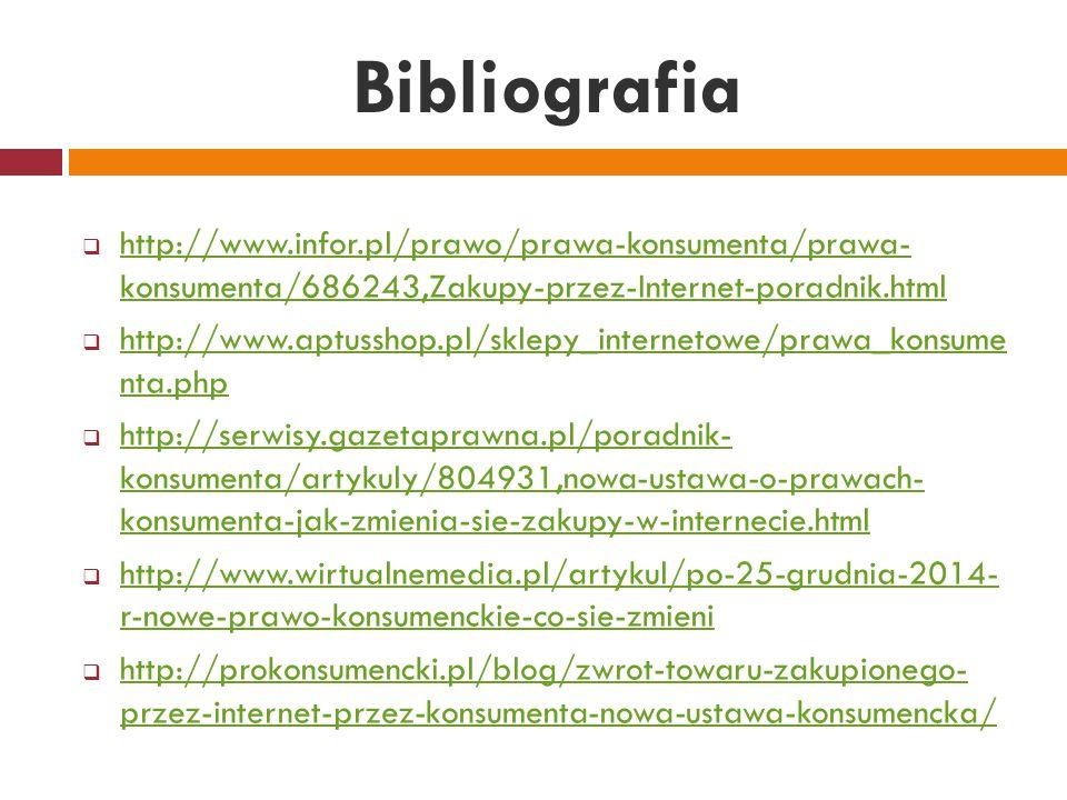 Bibliografia http://www.infor.pl/prawo/prawa-konsumenta/prawa- konsumenta/686243,Zakupy-przez-Internet-poradnik.html.