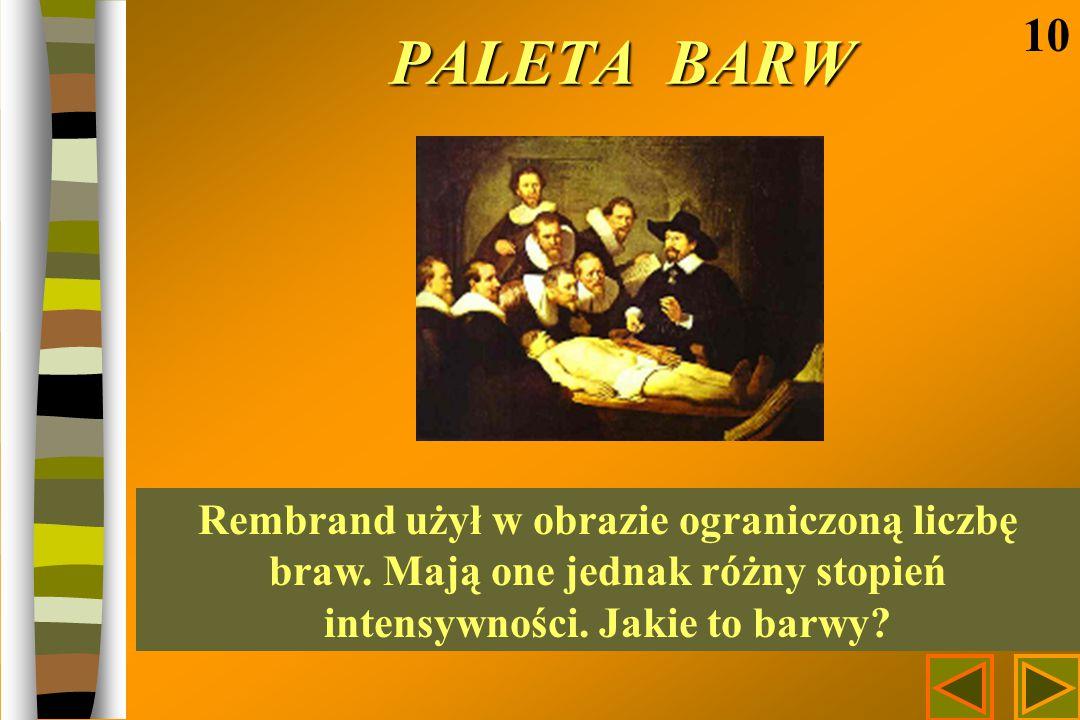 PALETA BARW 10. Rembrand użył w obrazie ograniczoną liczbę braw.