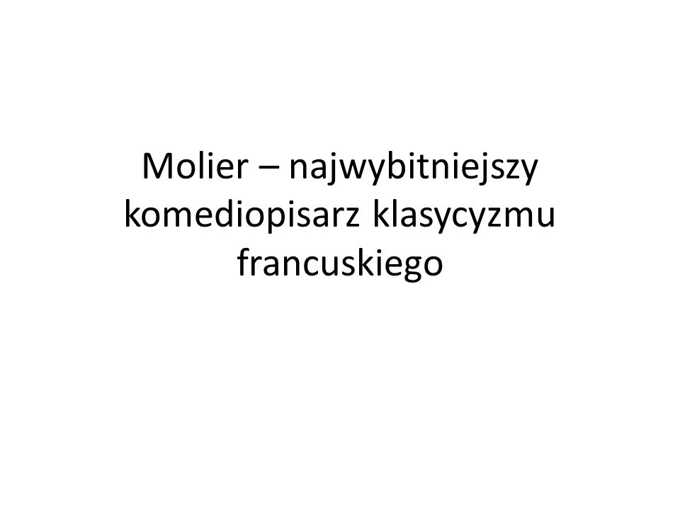 Molier – najwybitniejszy komediopisarz klasycyzmu francuskiego