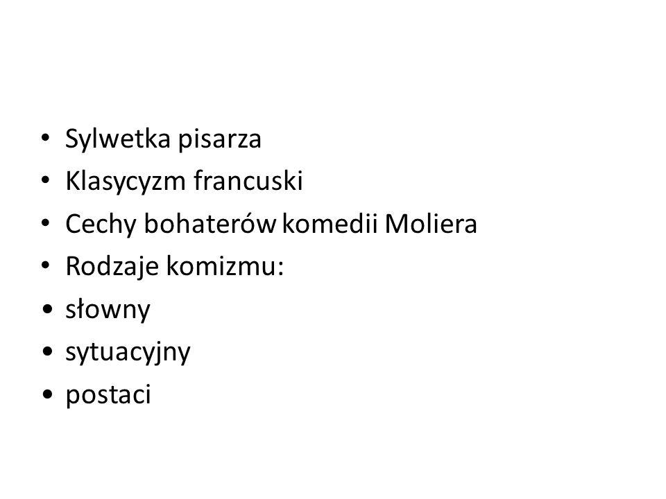 Sylwetka pisarza Klasycyzm francuski. Cechy bohaterów komedii Moliera. Rodzaje komizmu: słowny. sytuacyjny.