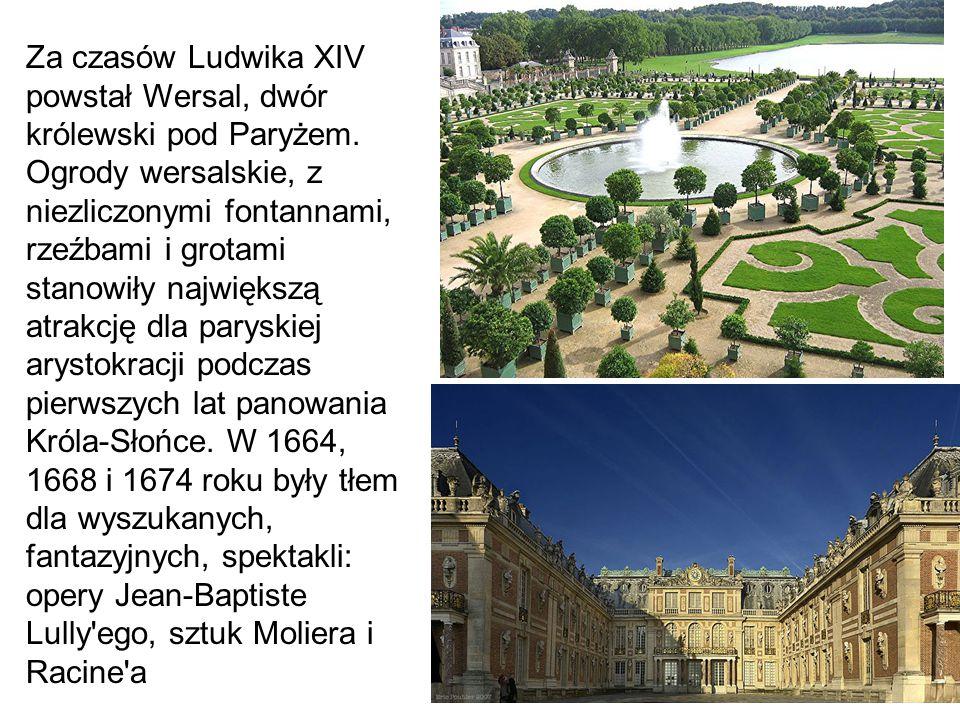 Za czasów Ludwika XIV powstał Wersal, dwór królewski pod Paryżem