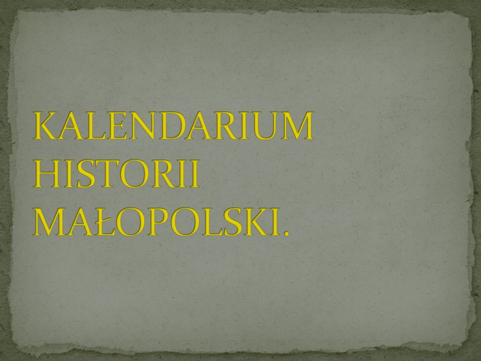 KALENDARIUM HISTORII MAŁOPOLSKI.