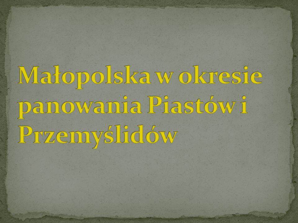 Małopolska w okresie panowania Piastów i Przemyślidów