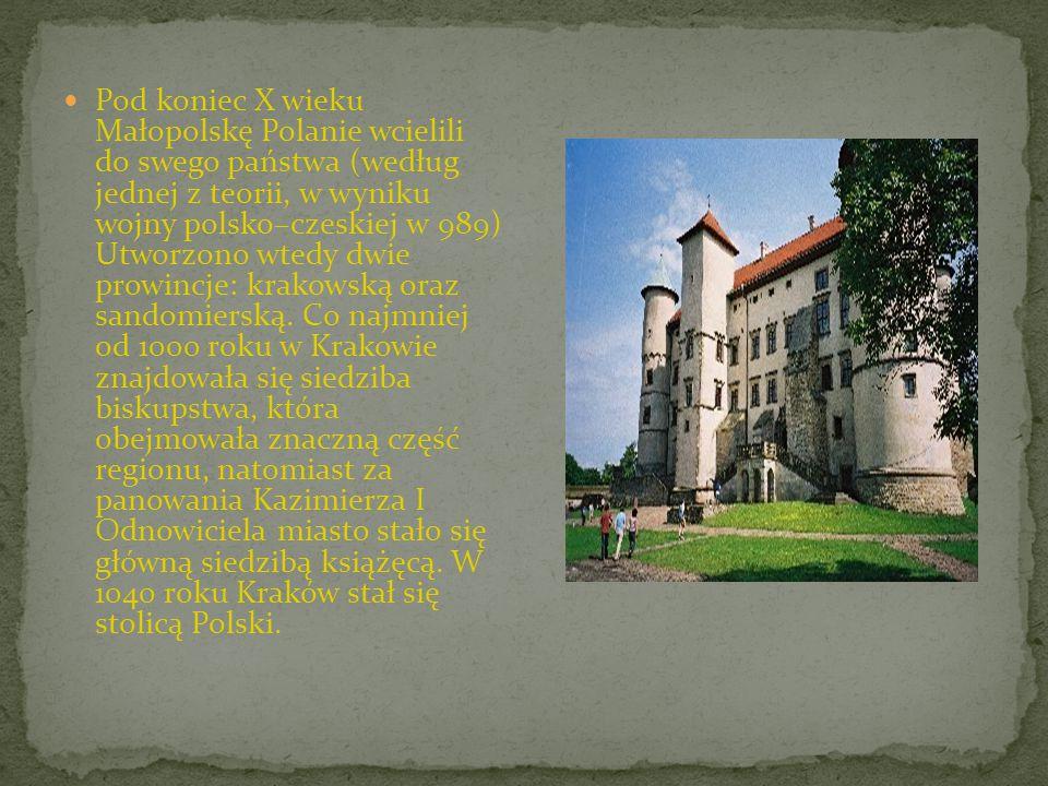Pod koniec X wieku Małopolskę Polanie wcielili do swego państwa (według jednej z teorii, w wyniku wojny polsko–czeskiej w 989) Utworzono wtedy dwie prowincje: krakowską oraz sandomierską.