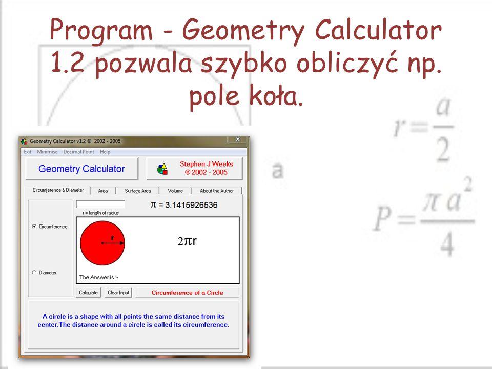 Program - Geometry Calculator 1. 2 pozwala szybko obliczyć np