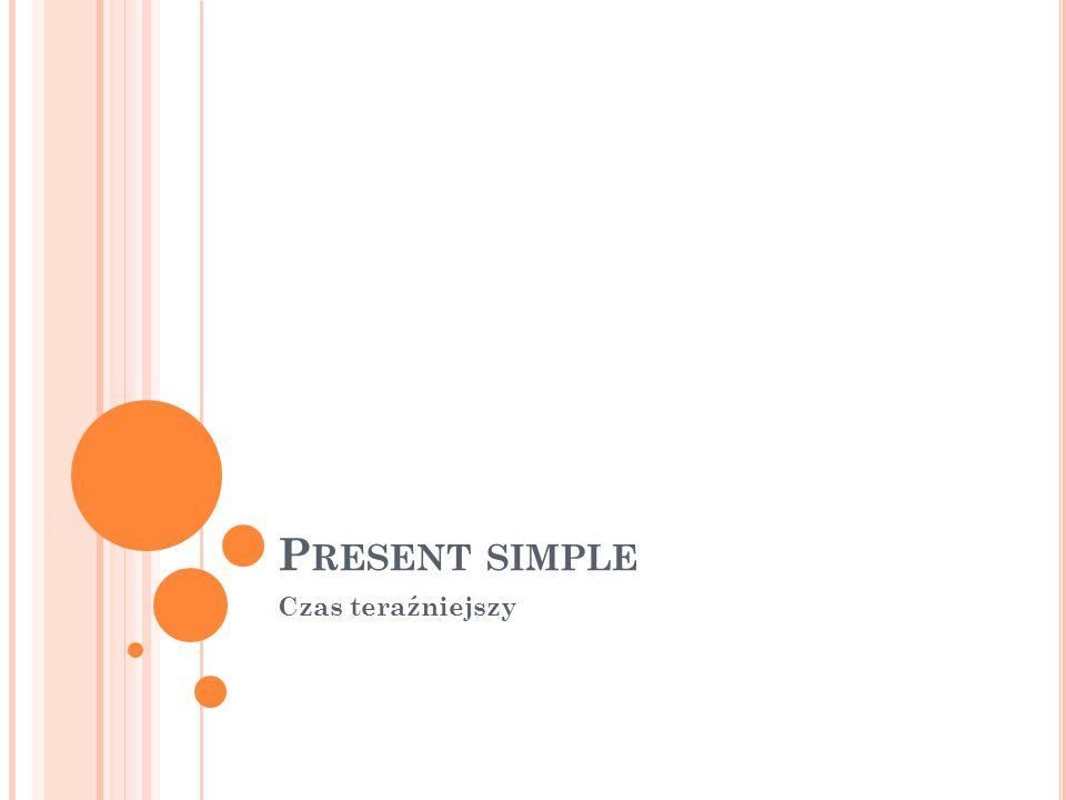Present simple Czas teraźniejszy