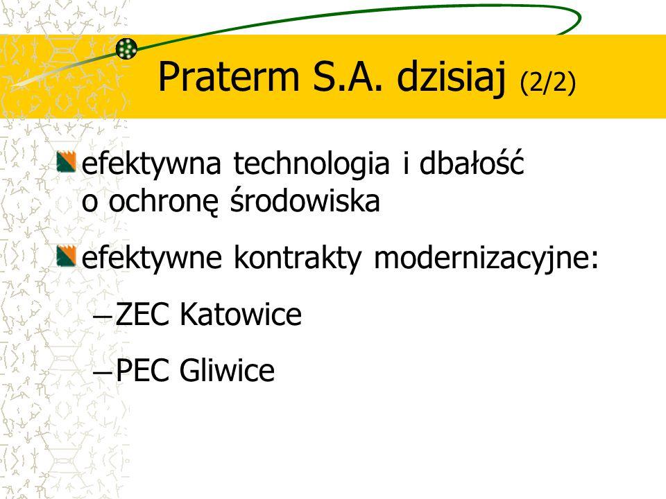 Praterm S.A. dzisiaj (2/2) efektywna technologia i dbałość o ochronę środowiska. efektywne kontrakty modernizacyjne: