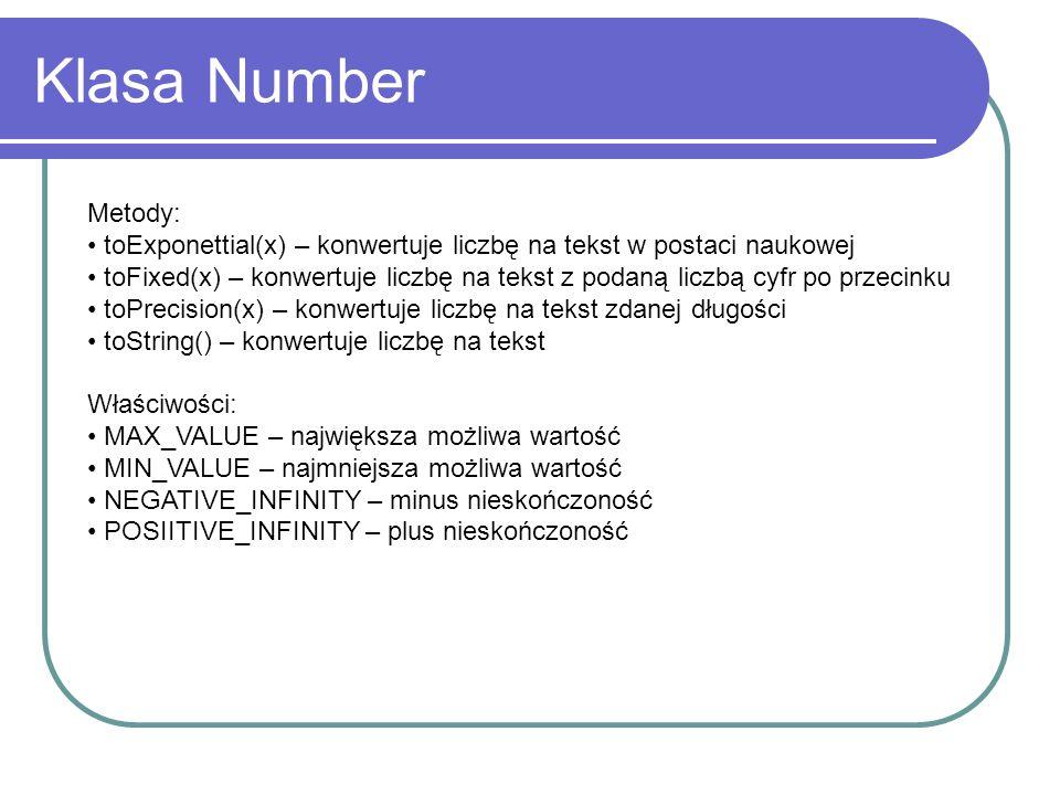 Klasa Number Metody: toExponettial(x) – konwertuje liczbę na tekst w postaci naukowej.