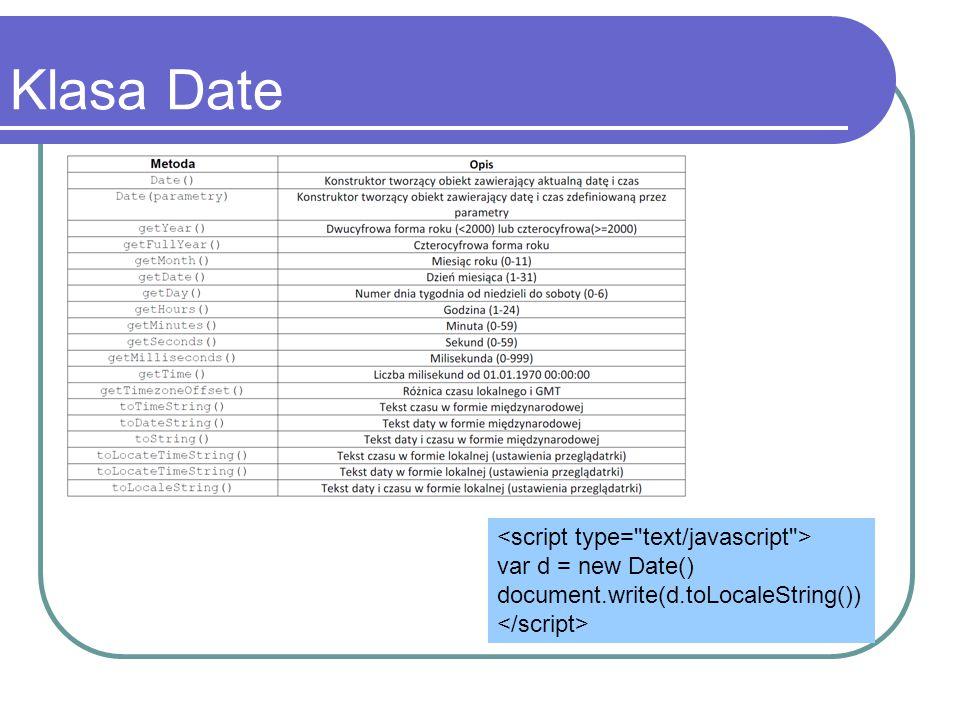 Klasa Date <script type= text/javascript > var d = new Date()