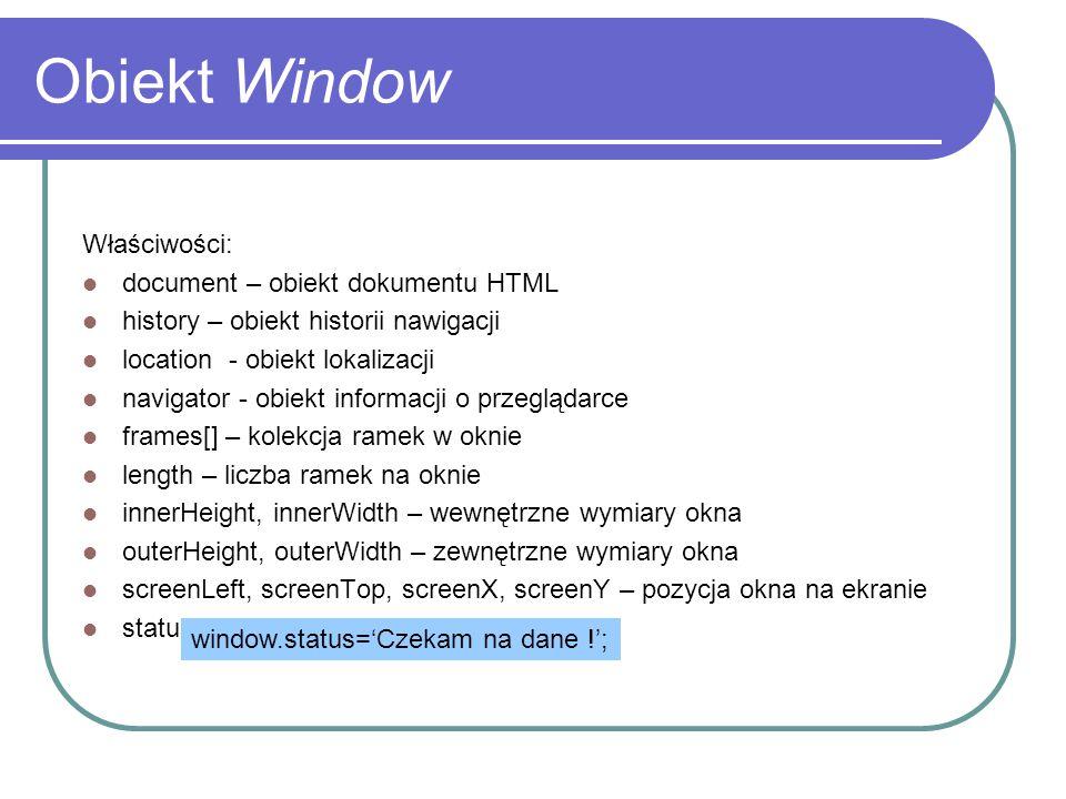 Obiekt Window Właściwości: document – obiekt dokumentu HTML