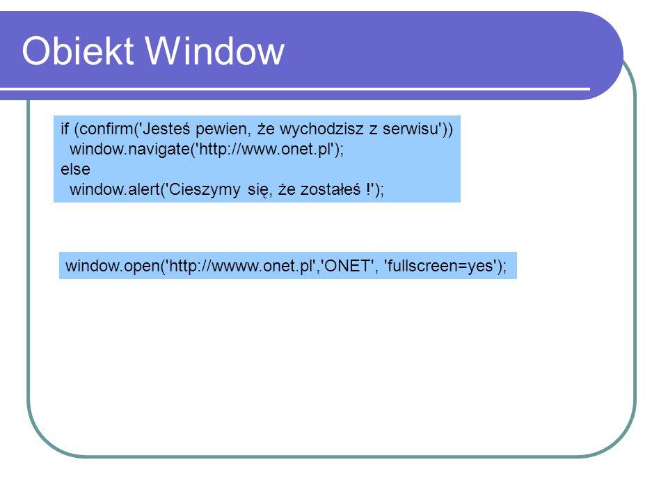 Obiekt Window if (confirm( Jesteś pewien, że wychodzisz z serwisu ))