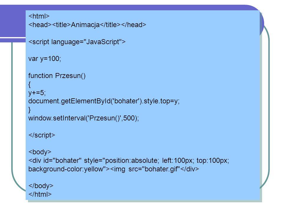 <html> <head><title>Animacja</title></head> <script language= JavaScript > var y=100; function Przesun()