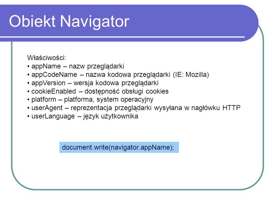 Obiekt Navigator Właściwości: appName – nazw przeglądarki