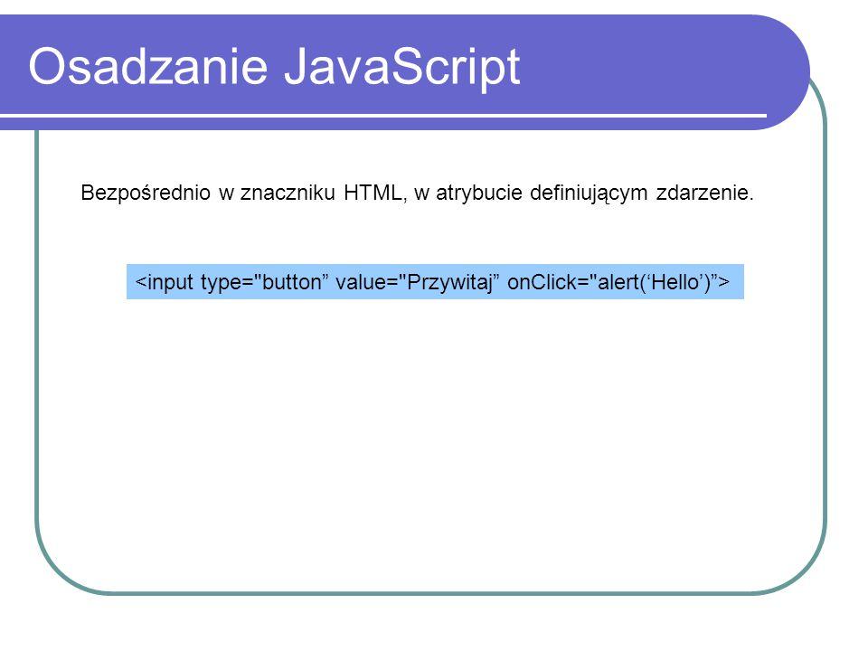 Osadzanie JavaScript Bezpośrednio w znaczniku HTML, w atrybucie definiującym zdarzenie.