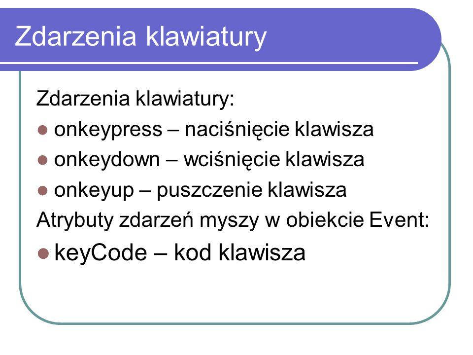 Zdarzenia klawiatury keyCode – kod klawisza Zdarzenia klawiatury: