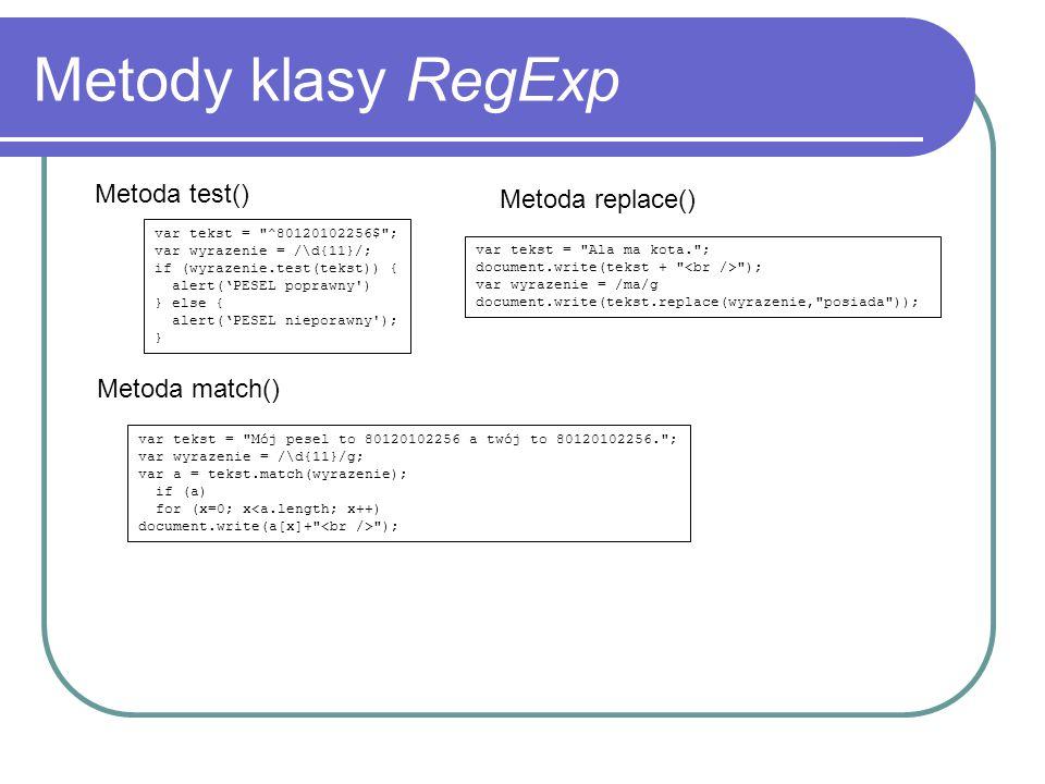 Metody klasy RegExp Metoda test() Metoda replace() Metoda match()