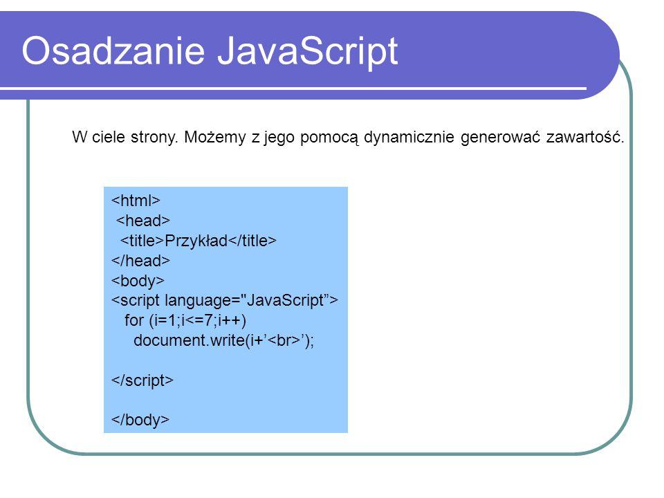 Osadzanie JavaScript W ciele strony. Możemy z jego pomocą dynamicznie generować zawartość. <html> <head>