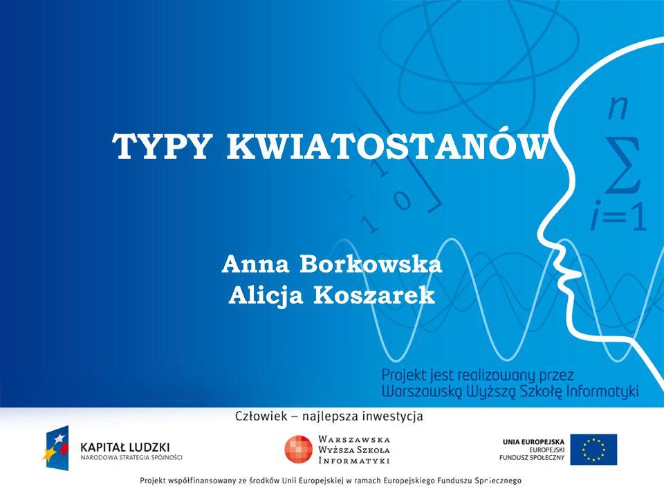 TYPY KWIATOSTANÓW Anna Borkowska Alicja Koszarek