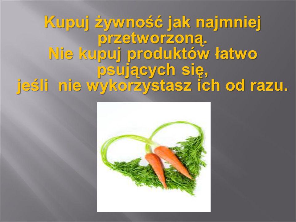 Kupuj żywność jak najmniej przetworzoną.