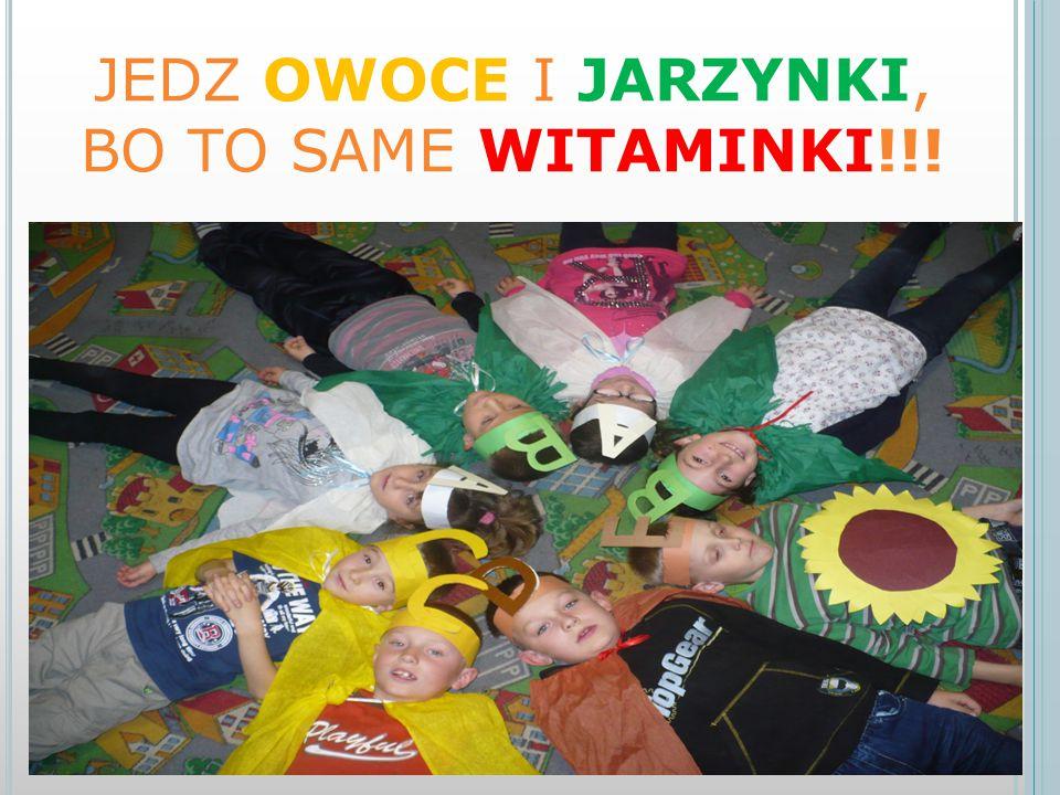 JEDZ OWOCE I JARZYNKI, BO TO SAME WITAMINKI!!!