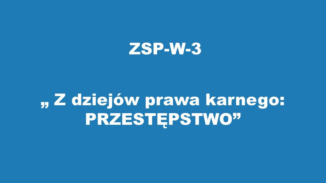 """ZSP-W-3 """" Z dziejów prawa karnego: PRZESTĘPSTWO"""