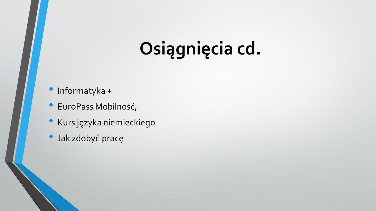 Osiągnięcia cd. Informatyka + EuroPass Mobilność,