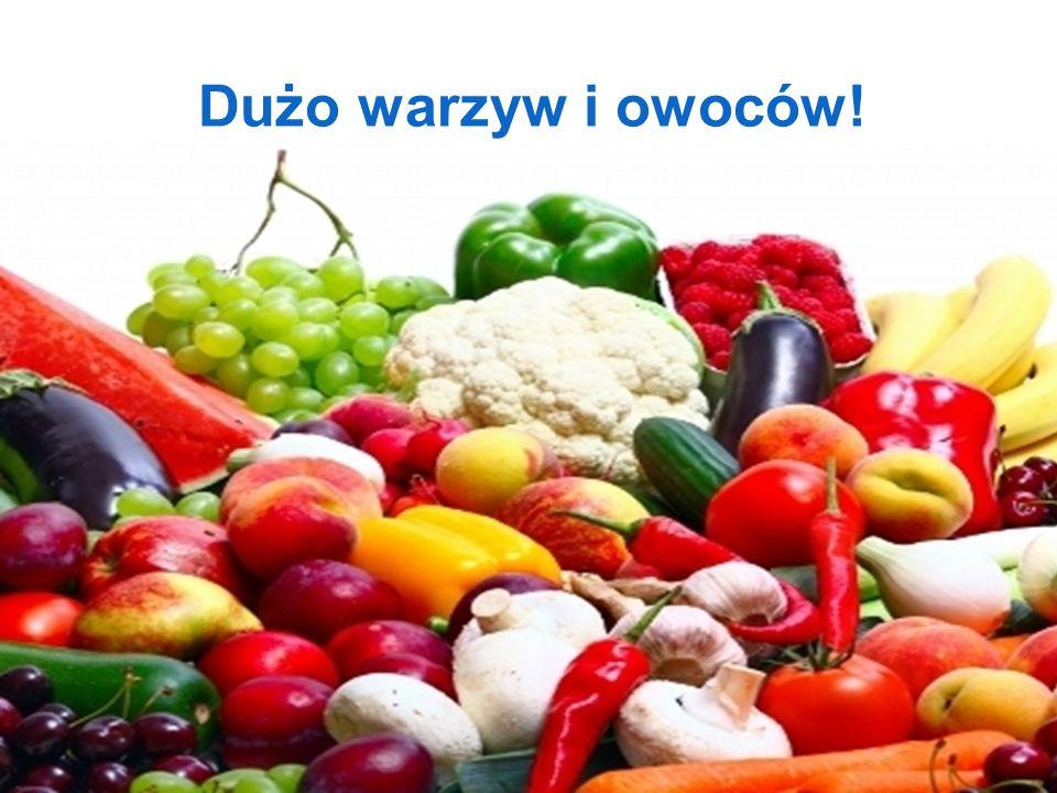 Dużo warzyw i owoców!