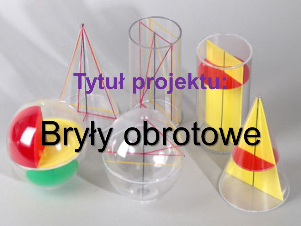 Tytuł projektu: Bryły obrotowe