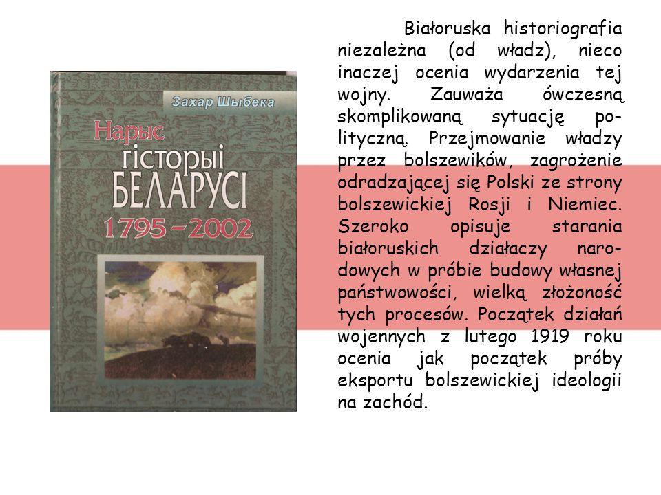 Białoruska historiografia niezależna (od władz), nieco inaczej ocenia wydarzenia tej wojny.