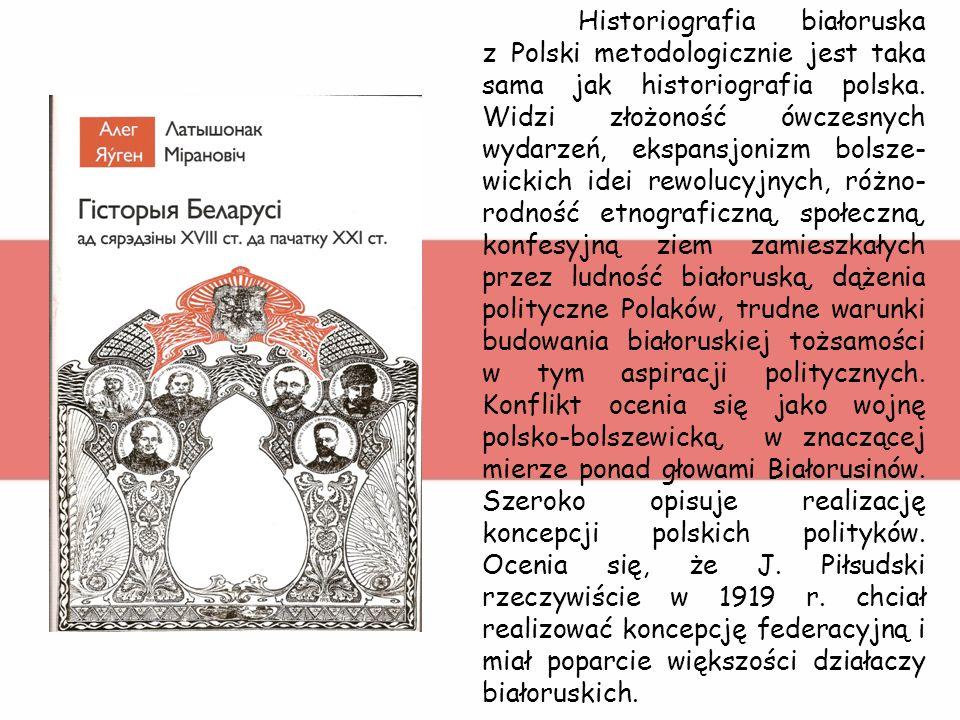 Historiografia białoruska z Polski metodologicznie jest taka sama jak historiografia polska.