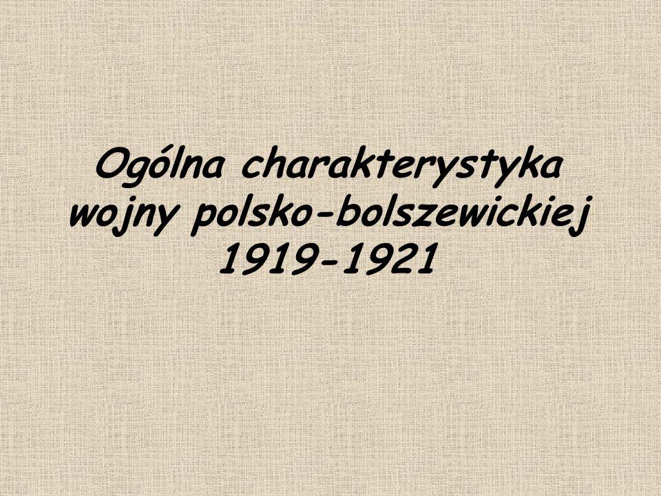Ogólna charakterystyka wojny polsko-bolszewickiej 1919-1921