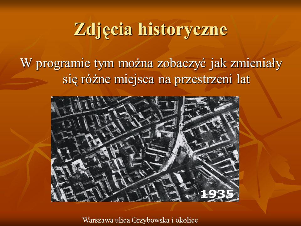 Zdjęcia historyczne W programie tym można zobaczyć jak zmieniały się różne miejsca na przestrzeni lat.