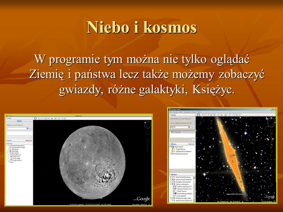 Niebo i kosmos W programie tym można nie tylko oglądać Ziemię i państwa lecz także możemy zobaczyć gwiazdy, różne galaktyki, Księżyc.