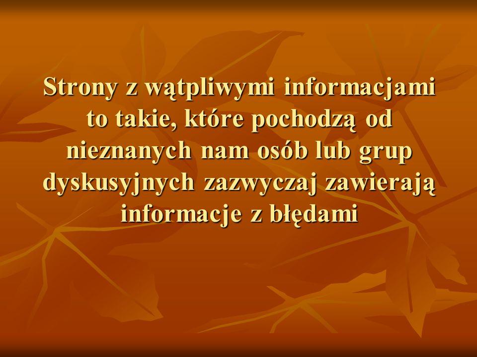 Strony z wątpliwymi informacjami to takie, które pochodzą od nieznanych nam osób lub grup dyskusyjnych zazwyczaj zawierają informacje z błędami