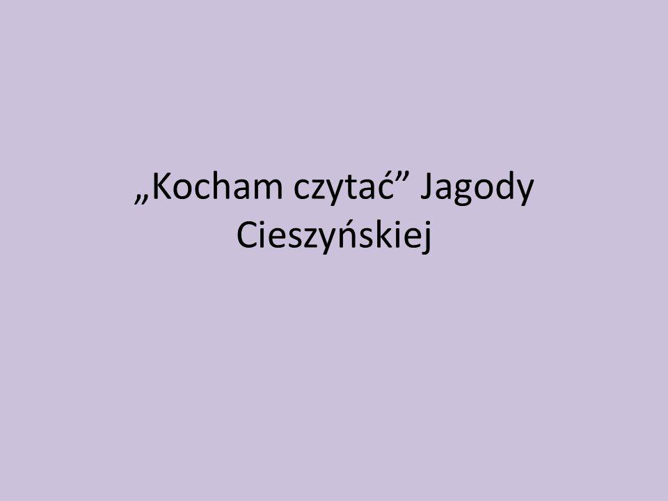 """""""Kocham czytać Jagody Cieszyńskiej"""