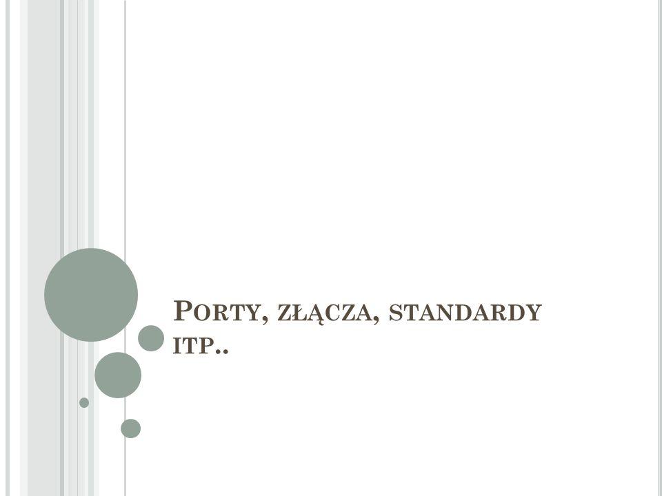 Porty, złącza, standardy itp..