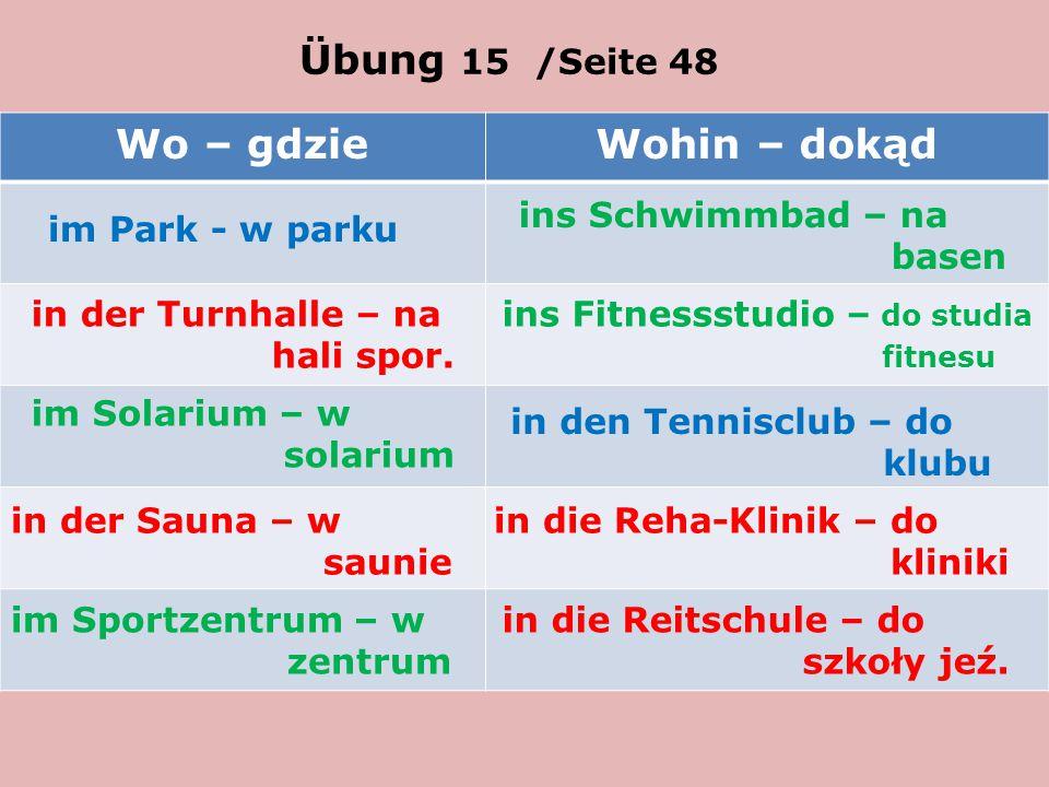 Übung 15 /Seite 48 Wo – gdzie Wohin – dokąd